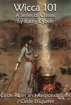 Circle Roles and Responsibilities / Circle Etiquette (Wicca 101 - Lecture Notes) ebook by Kathy Cybele