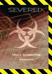 Severed: - Hell's Incarnation ebook by Rob Ruediger