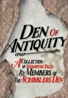 Den of Antiquity - A collection of Steampunk tales by Members of the Scribblers' Den ebook by Bryce Raffle, Jack Tyler, Kate Philbrick,...