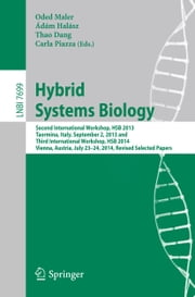 Hybrid Systems Biology - Second International Workshop, HSB 2013, Taormina, Italy, September 2, 2013 and Third International Workshop, HSB 2014, Vienna, Austria, July 23-24, 2014, Revised Selected Papers ebook by Oded Maler,Ádám Halász,Thao Dang,Carla Piazza