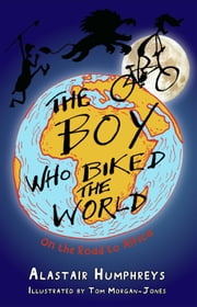 The Boy Who Biked the World - On the Road to Africa ebook by Alastair Humphreys,Tom Morgan-Jones