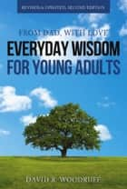 From Dad, with Love: Everyday Wisdom for Young Adults ebook by David R. Woodruff