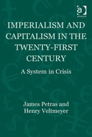 Imperialism and Capitalism in the Twenty-First Century - A System in Crisis ebook by Raúl Delgado Wise,Professor Henry Veltmeyer,Professor James Petras,Humberto Márquez,Professor Berch Berberoglu