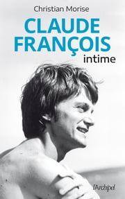Claude François intime ebook by Christian Morise