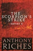 The Scorpion's Strike: Empire X ebook by Anthony Riches