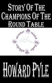 Story of the Champions of the Round Table ebook by Howard Pyle