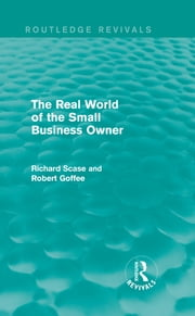 The Real World of the Small Business Owner (Routledge Revivals) ebook by Robert Goffee,Richard Scase