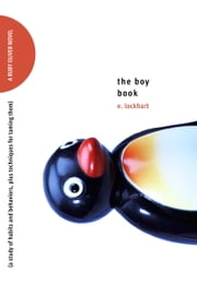 The Boy Book - A Study of Habits and Behaviors, Plus Techniques for Taming Them ebook by E. Lockhart