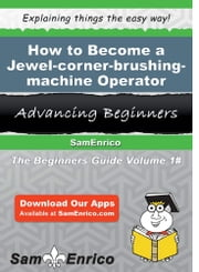 How to Become a Jewel-corner-brushing-machine Operator - How to Become a Jewel-corner-brushing-machine Operator ebook by Latrina Trevino