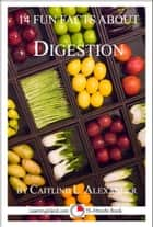 14 Fun Facts About Digestion: A 15-Minute Book ebook by Caitlind L. Alexander