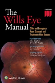 The Wills Eye Manual - Office and Emergency Room Diagnosis and Treatment of Eye Disease ebook by Nika Bagheri,Brynn Wajda,Charles Calvo,Alia Durrani