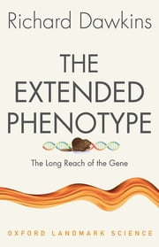 The Extended Phenotype - The Long Reach of the Gene ebook by Richard Dawkins
