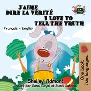 J'aime dire la verite I Love to Tell the Truth - French English Bilingual Collection ebook by Shelley Admont