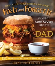 Fix-It and Forget-It Favorite Slow Cooker Recipes for Dad - 150 Recipes Dad Will Love to Make, Eat, and Share! ebook by Hope Comerford
