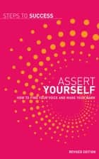 Assert Yourself - How to Find Your Voice and Make Your Mark ebook by Bloomsbury Publishing