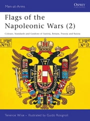 Flags of the Napoleonic Wars (2) - Colours, Standards and Guidons of Austria, Britain, Prussia and Russia ebook by Terence Wise,Guido Rosignoli