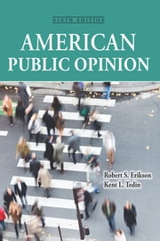 American Public Opinion - Its Origins, Content and Impact ebook by Robert S Erikson,Kent  L. Tedin