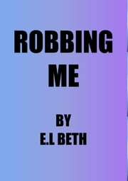 Robbing Me ebook by E.L Beth