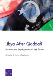 Libya After Qaddafi - Lessons and Implications for the Future ebook by Christopher S. Chivvis,Jeffrey Martini