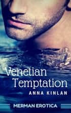 Venetian Temptation - Mermen Erotica, #2 ebook by Anna Kinlan