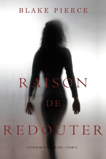 Raison de Redouter (Un Polar Avery Black – Tome 6) eBook by Blake Pierce