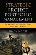 Strategic Project Portfolio Management ebook by Simon Moore