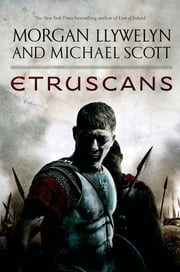 Etruscans - Beloved of the Gods ebook by Morgan Llywelyn,Michael Scott
