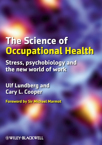 The Science of Occupational Health - Stress, Psychobiology, and the New World of Work ebook by Ulf Lundberg,Cary L. Cooper
