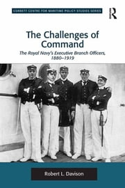 The Challenges of Command - The Royal Navy's Executive Branch Officers, 1880-1919 ebook by Robert L. Davison