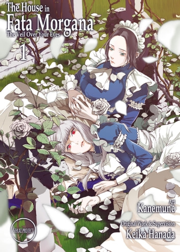 The House in Fata Morgana: The Veil Over Your Eyes Volume 01 ebook by Keika Hanada