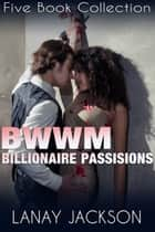 BWWM Billionaire Passions: Five Book Collection ebook by Lanay Jackson