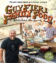 Guy Fieri Family Food - 125 Real-Deal Recipes-Kitchen Tested, Home Approved ebook by Guy Fieri,Marah Stets