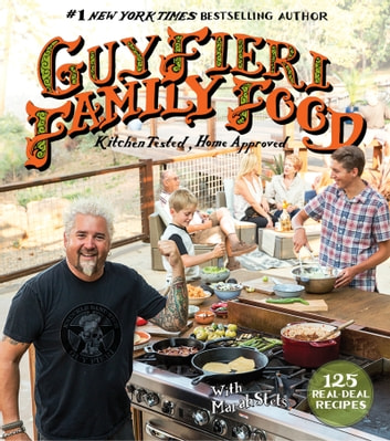 Guy Fieri Family Food - 125 Real-Deal Recipes-Kitchen Tested, Home Approved 電子書 by Guy Fieri,Marah Stets