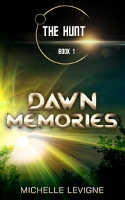The Hunt Series, Book 1: Dawn Memories ebook by Michelle Levigne