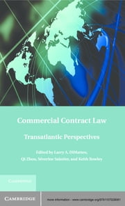Commercial Contract Law - Transatlantic Perspectives ebook by Larry A. DiMatteo,Dr Qi Zhou,Dr Severine Saintier,Professor Keith Rowley