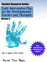 Early Intervention Play for the Developmental Therapist and Teacher: - Teachers Resource Series, #5 ebook by S Kelley