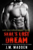 SEAL's Lost Dream - Lost and Found ebook by J.M. Madden