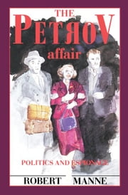 The Petrov Affair: Politics and Espionage ebook by Manne, Robert