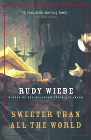 Sweeter Than All The World ebook by Rudy Wiebe