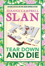 Tear Down and Die - A Cara Mia Delgatto MysterySeries, #1 ebook by Joanna Campbell Slan