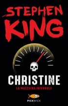 Christine - La macchina infernale eBook by Stephen King, Tullio Dobner