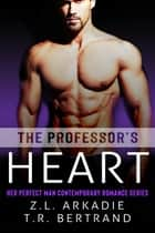 The Professor's Heart ebook by Z.L. Arkadie, T.R. Bertrand