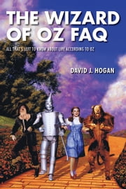 The Wizard of Oz FAQ - All That's Left to Know About Life, According to Oz ebook by David J. Hogan