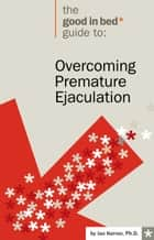 Overcoming Premature Ejaculation ebook by Ian Kerner Ph.D.