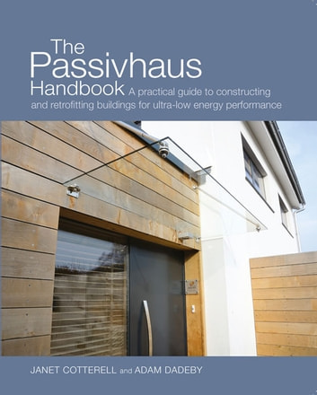 Passivhaus Handbook - A Practical Guide to Constructing and Retrofitting Buildings for Ultra-Low Energy Performance ebook by Janet Cotterell,Adam Dadeby