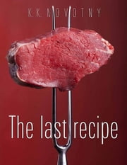 The last recipe ebook by K.K. Novotny