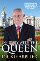 On Duty With the Queen ebook door Dickie Arbiter