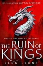 The Ruin of Kings: A Chorus of Dragons Novel 1 ebook by Jenn Lyons