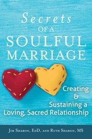 Secrets of a Soulful Marriage - Creating and Sustaining a Loving, Sacred Relationship ebook by Sharon, Jim, Sharon,...