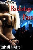 Backstage Pass (Rock Star Romance 1) (Rockstar Erotic Romance) - Rock Star Romance, #1 ebook by